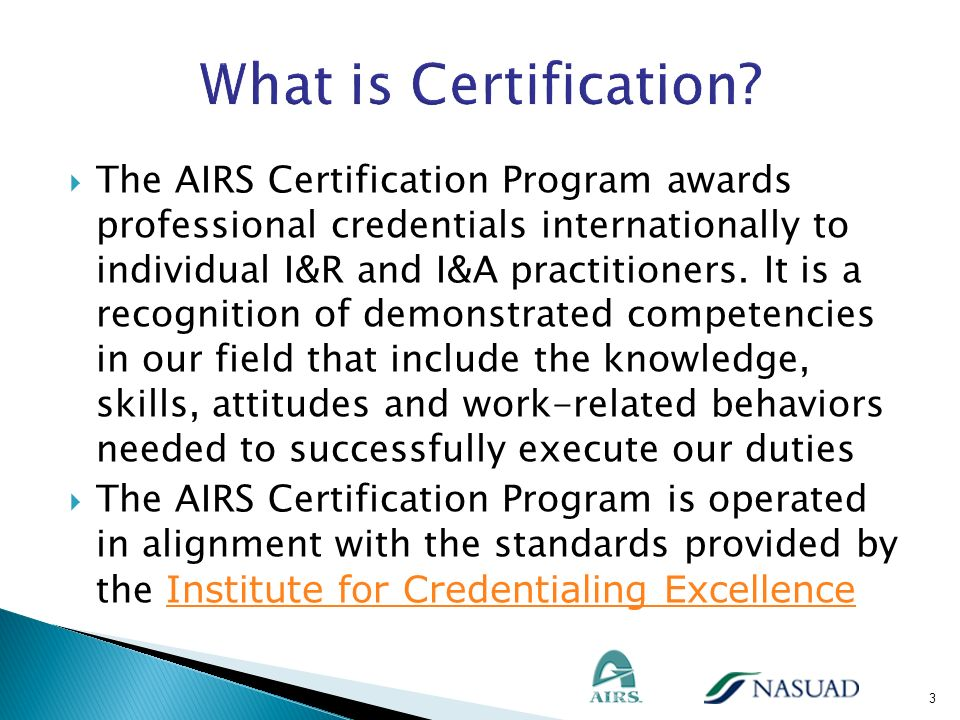 AIRS Certification Commission – members drawn from across I&R and I&A – independent from AIRS Board Exam creation begins with a Job Task Analysis … and is then followed by several stages using different groups of subject matter experts Entire process led of psychometrician and involves over 50 volunteers at the various stages.