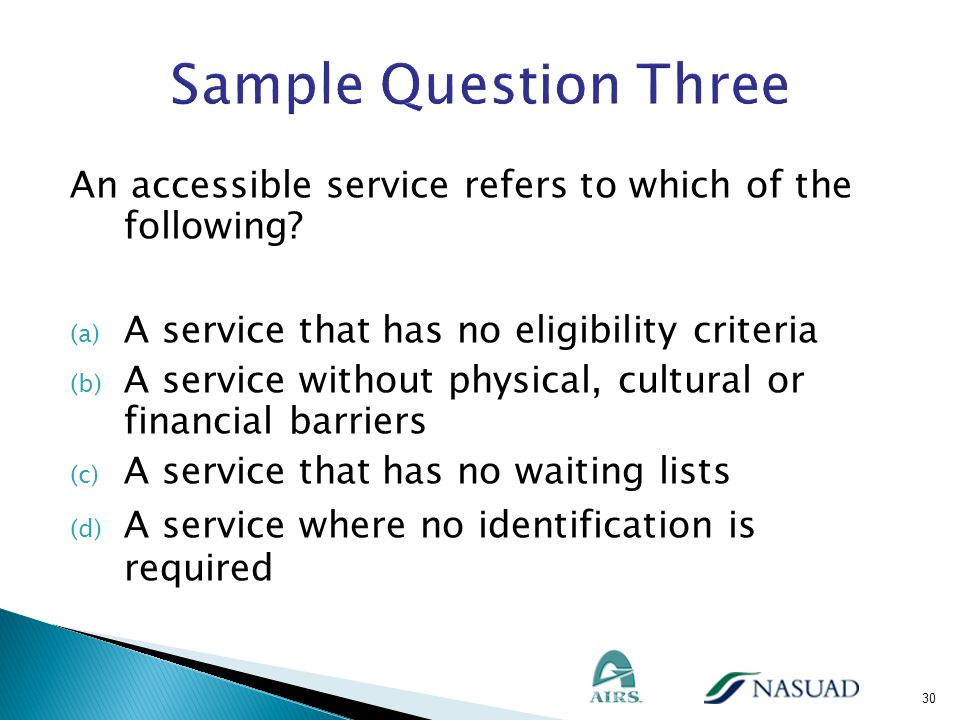 An accessible service refers to which of the following? (a) A service that has no eligibility criteria (b) A service without physical, cultural or fin