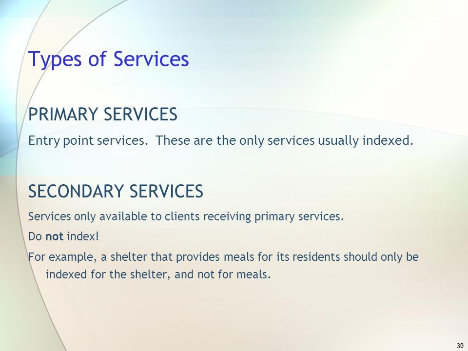 30 Types of Services PRIMARY SERVICES Entry point services.