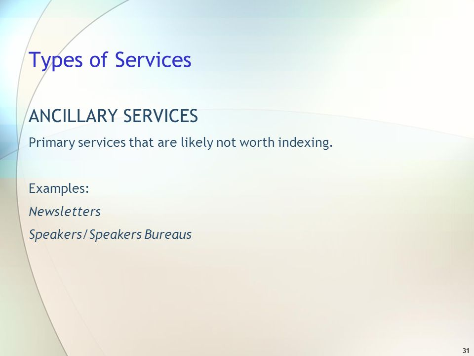 31 Types of Services ANCILLARY SERVICES Primary services that are likely not worth indexing.