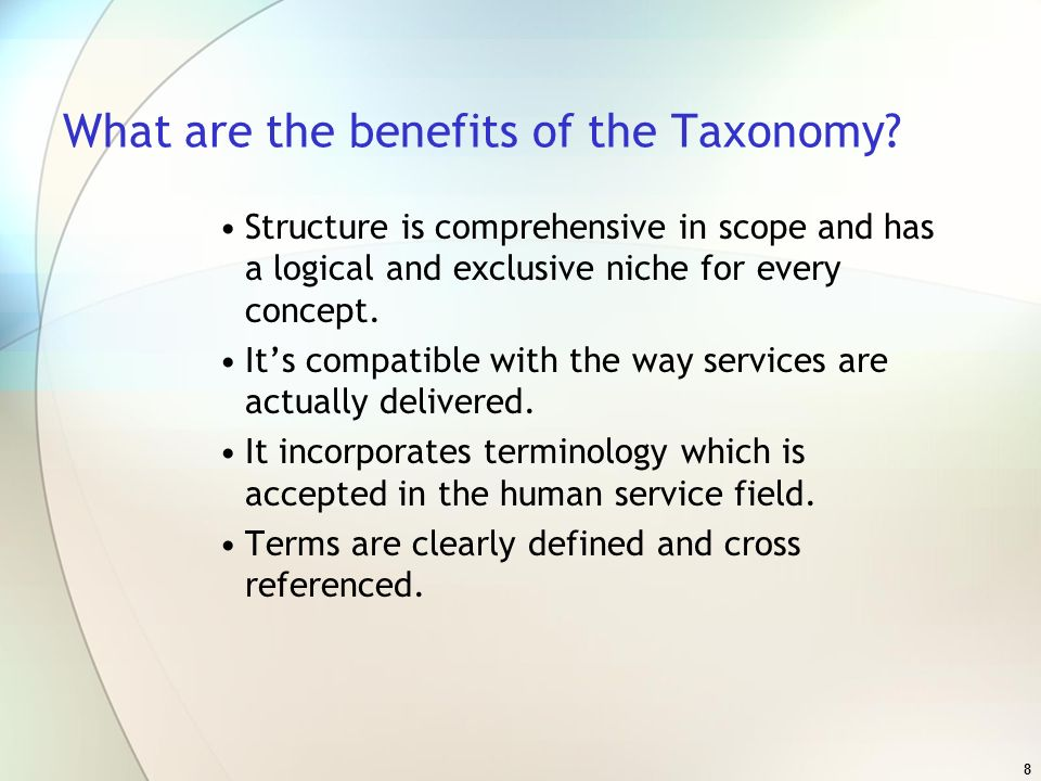 9 What are the benefits of the Taxonomy.The language and structure are simple.