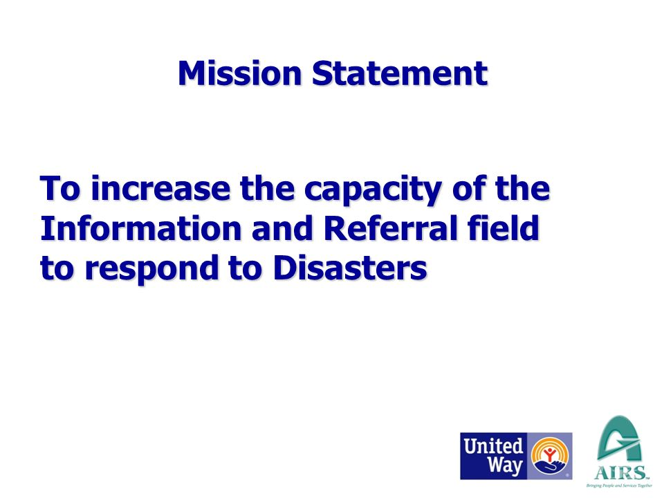 To increase the capacity of the Information and Referral field to respond to Disasters Mission Statement