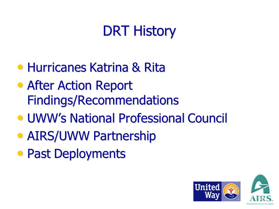 DRT History Hurricanes Katrina & Rita Hurricanes Katrina & Rita After Action Report Findings/Recommendations After Action Report Findings/Recommendations UWWs National Professional Council UWWs National Professional Council AIRS/UWW Partnership AIRS/UWW Partnership Past Deployments Past Deployments