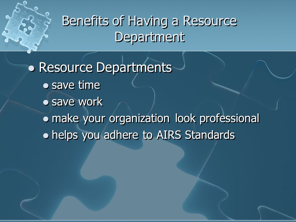 Benefits of Having a Resource Department Resource Departments save time save work make your organization look professional helps you adhere to AIRS St