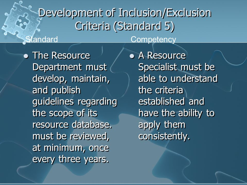 Development of Inclusion/Exclusion Criteria (Standard 5) The Resource Department must develop, maintain, and publish guidelines regarding the scope of