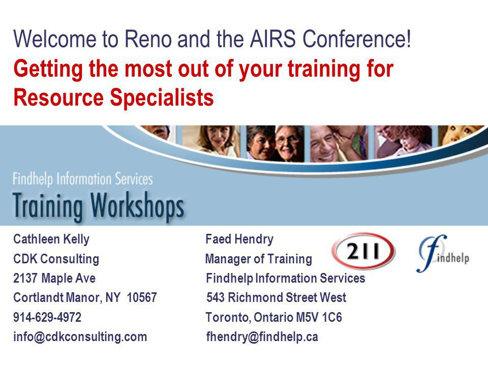 Welcome to Reno and the AIRS Conference! Getting the most out of your training for Resource Specialists Cathleen Kelly Faed Hendry CDK Consulting Mana