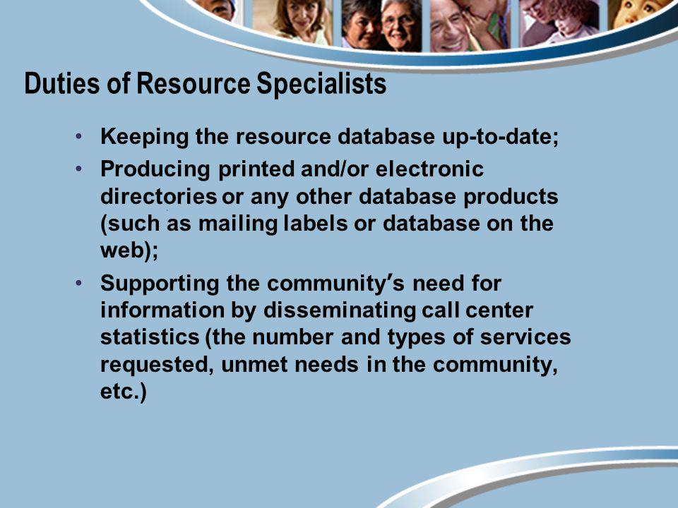 Duties of Resource Specialists Keeping the resource database up-to-date; Producing printed and/or electronic directories or any other database product