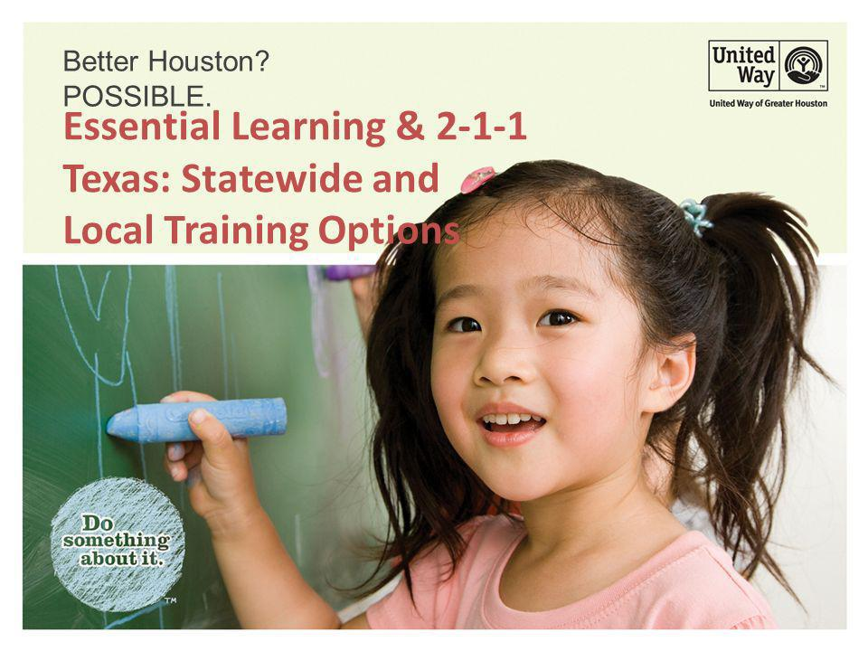 Better Houston? POSSIBLE. Essential Learning & 2-1-1 Texas: Statewide and Local Training Options