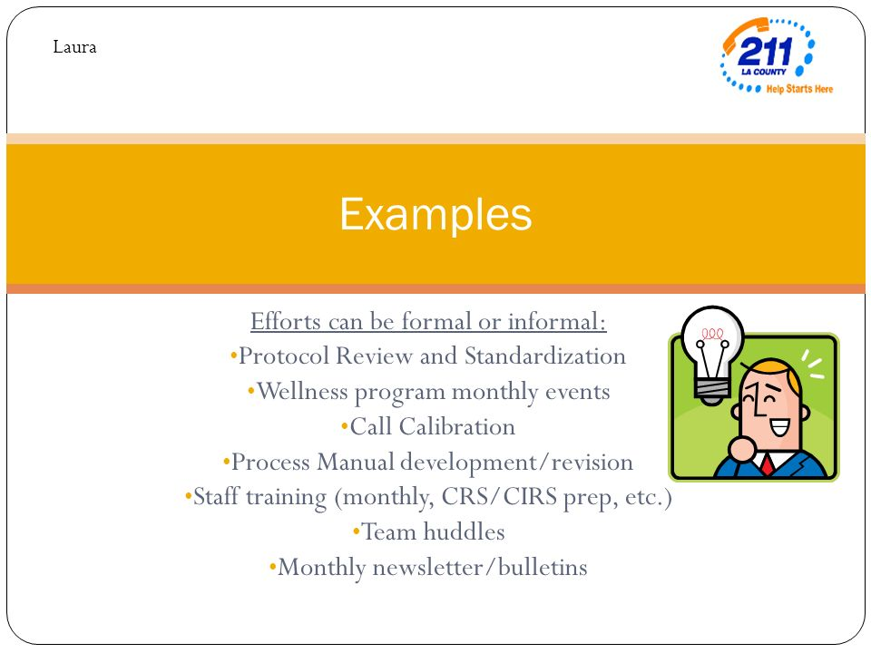 Efforts can be formal or informal: Protocol Review and Standardization Wellness program monthly events Call Calibration Process Manual development/rev