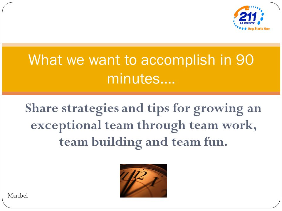 Share strategies and tips for growing an exceptional team through team work, team building and team fun. What we want to accomplish in 90 minutes…. Ma