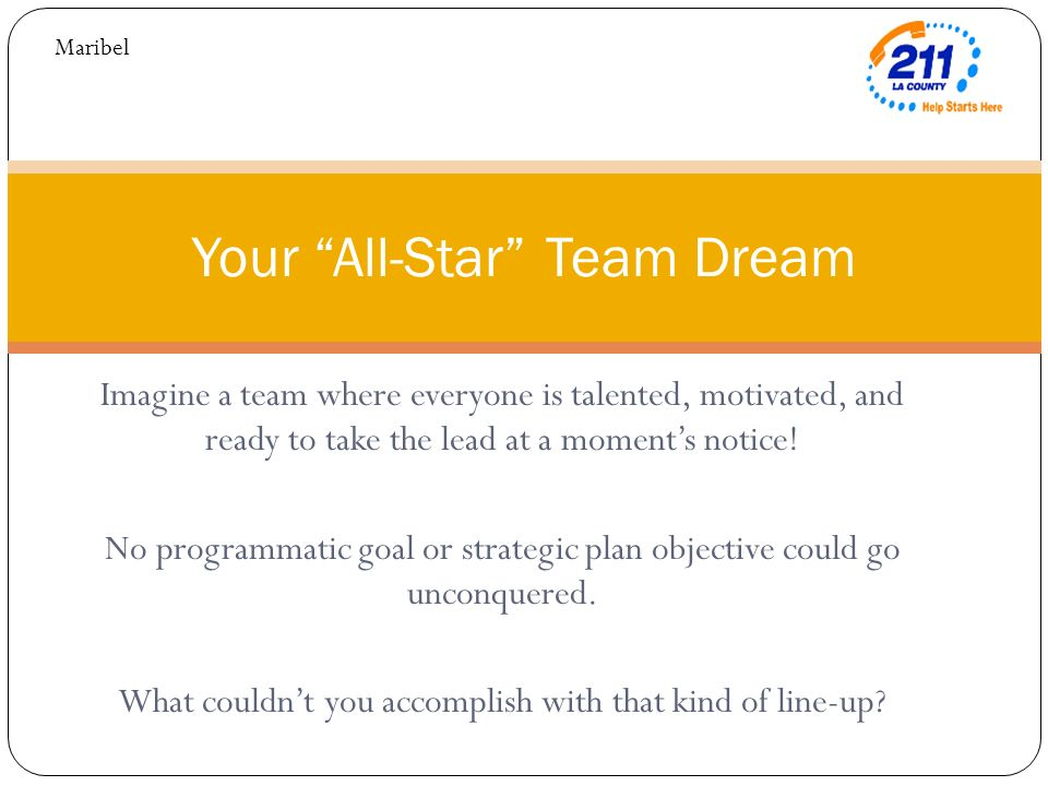 Imagine a team where everyone is talented, motivated, and ready to take the lead at a moments notice! No programmatic goal or strategic plan objective