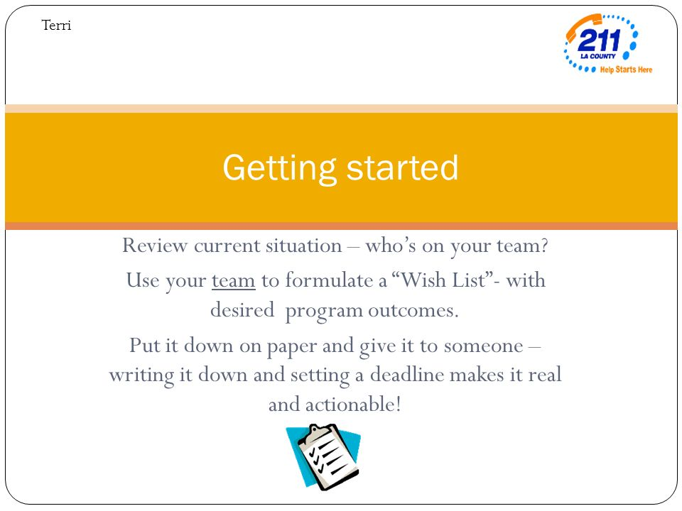 Review current situation – whos on your team? Use your team to formulate a Wish List- with desired program outcomes. Put it down on paper and give it