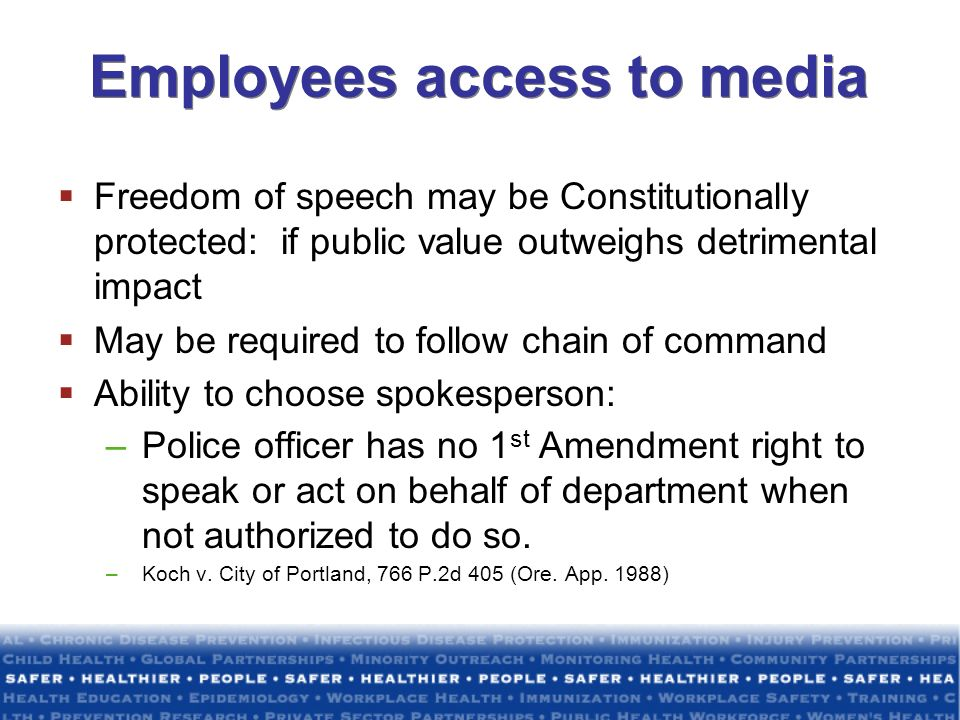 Employees access to media Freedom of speech may be Constitutionally protected: if public value outweighs detrimental impact May be required to follow