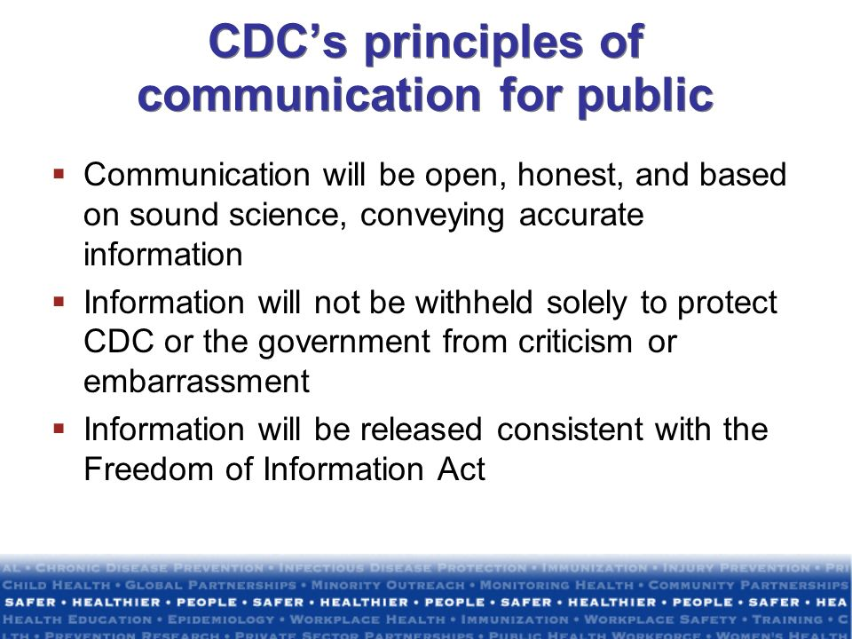 CDCs principles of communication for public Communication will be open, honest, and based on sound science, conveying accurate information Information