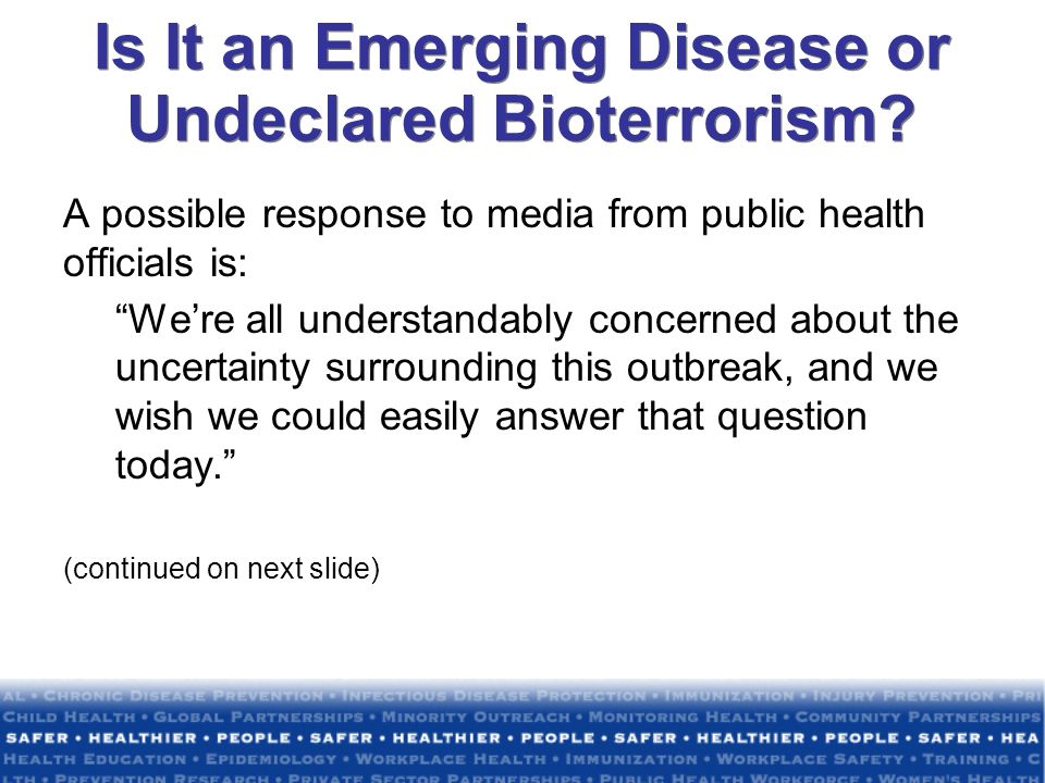 Is It an Emerging Disease or Undeclared Bioterrorism? A possible response to media from public health officials is: Were all understandably concerned