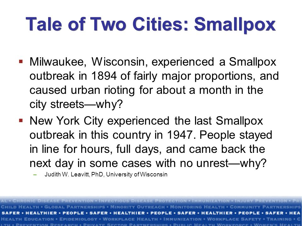 Tale of Two Cities: Smallpox Milwaukee, Wisconsin, experienced a Smallpox outbreak in 1894 of fairly major proportions, and caused urban rioting for a