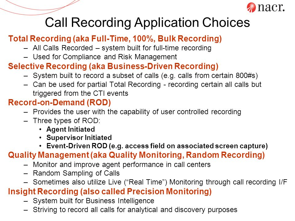Call Recording Application Choices Total Recording (aka Full-Time, 100%, Bulk Recording) –All Calls Recorded – system built for full-time recording –U
