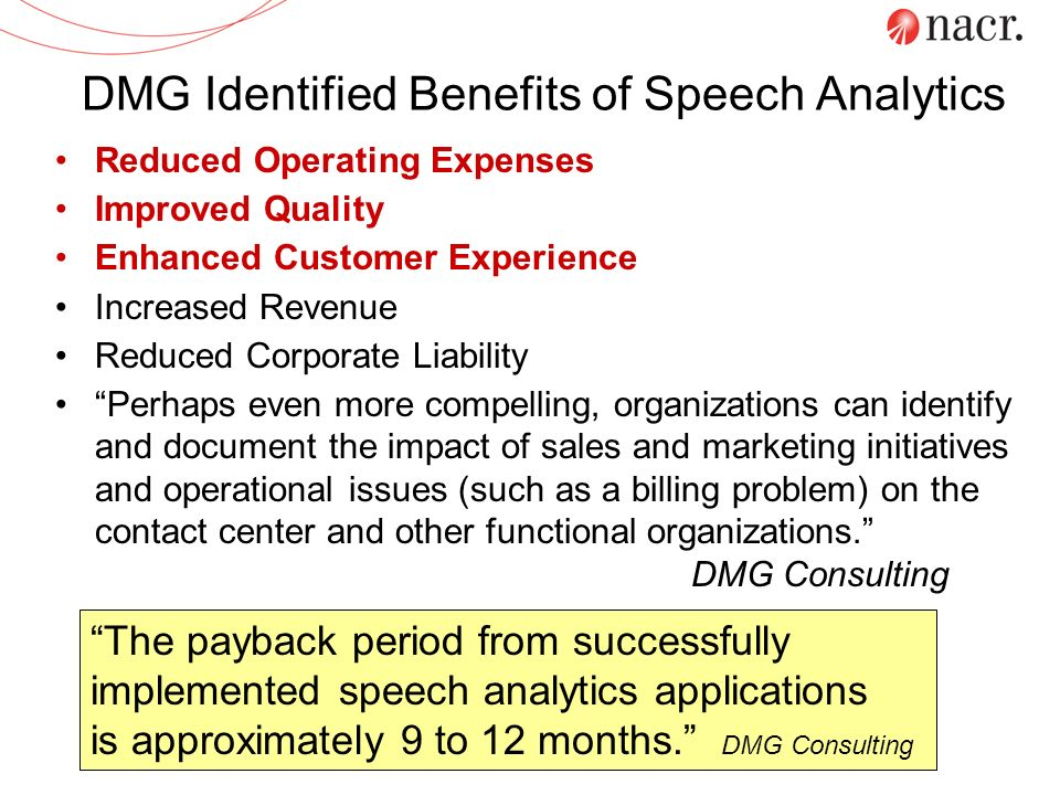 DMG Identified Benefits of Speech Analytics Reduced Operating Expenses Improved Quality Enhanced Customer Experience Increased Revenue Reduced Corpora