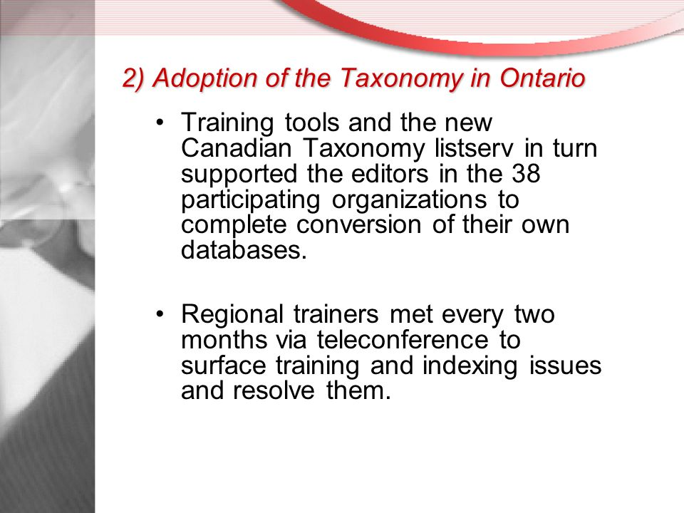 2) Adoption of the Taxonomy in Ontario Training tools and the new Canadian Taxonomy listserv in turn supported the editors in the 38 participating organizations to complete conversion of their own databases.