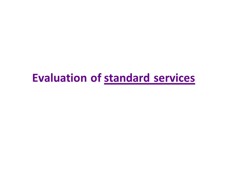 Evaluation of standard services