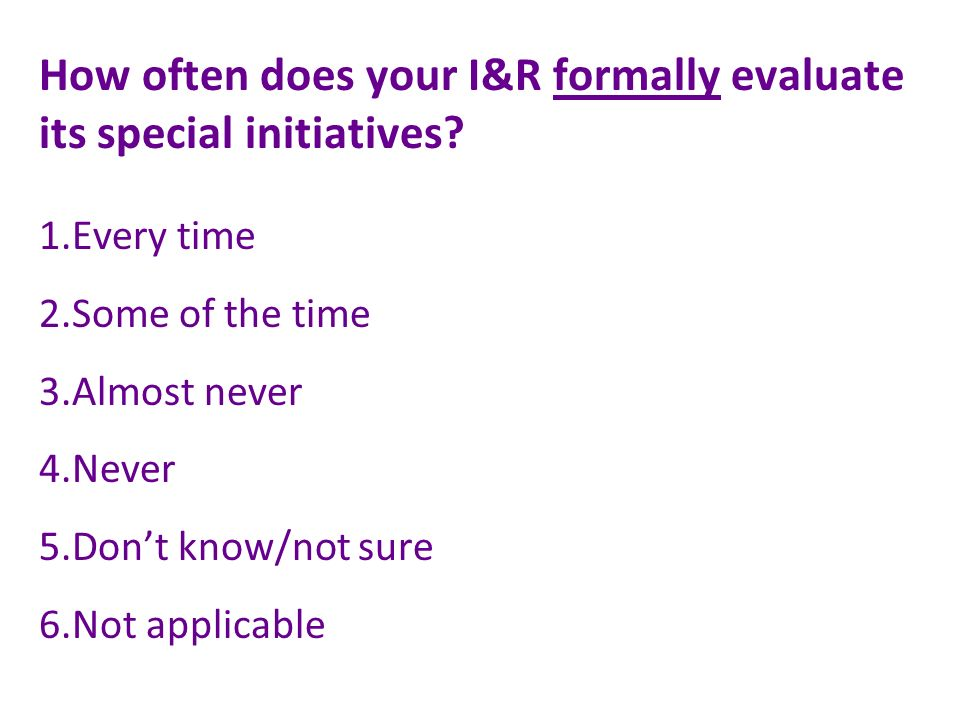 How often does your I&R formally evaluate its special initiatives.