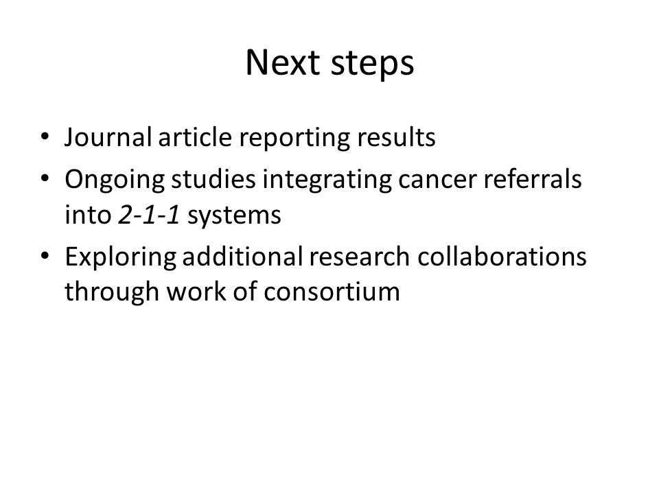 Next steps Journal article reporting results Ongoing studies integrating cancer referrals into systems Exploring additional research collaborations through work of consortium
