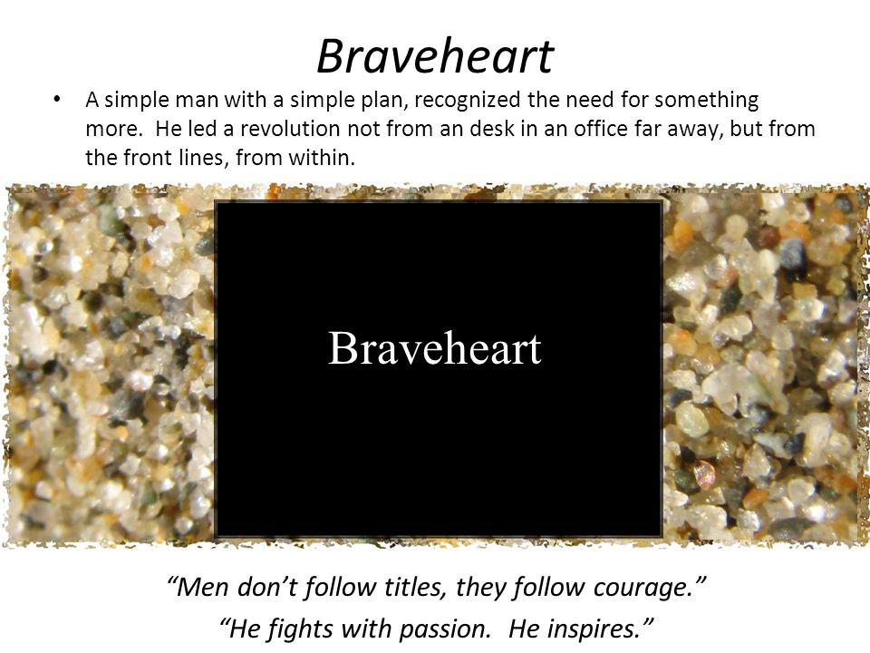 Braveheart A simple man with a simple plan, recognized the need for something more.
