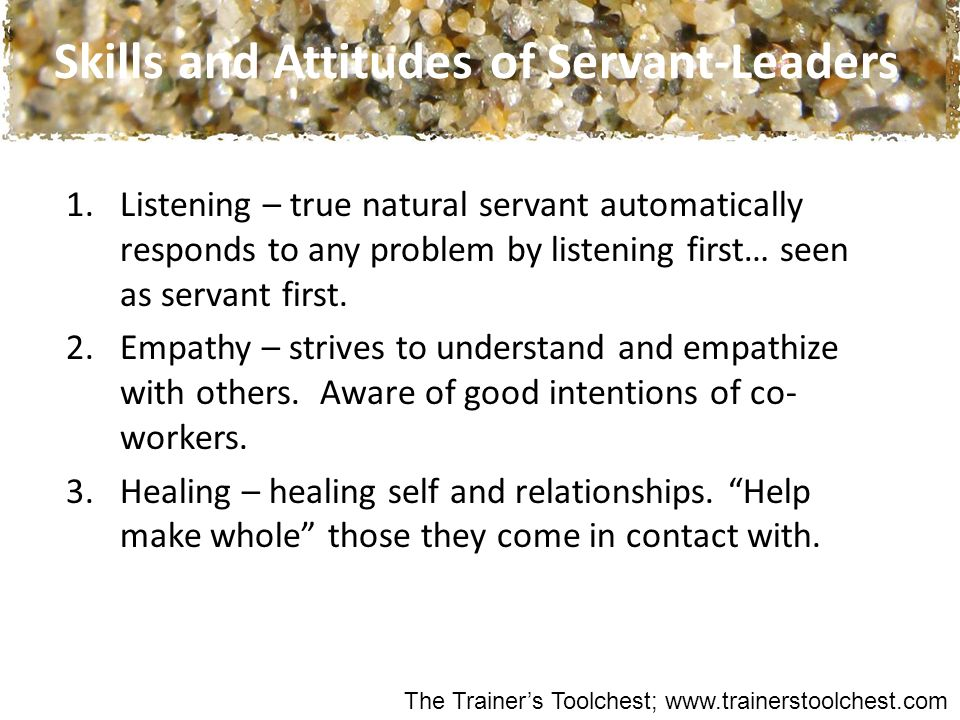 1.Listening – true natural servant automatically responds to any problem by listening first… seen as servant first.