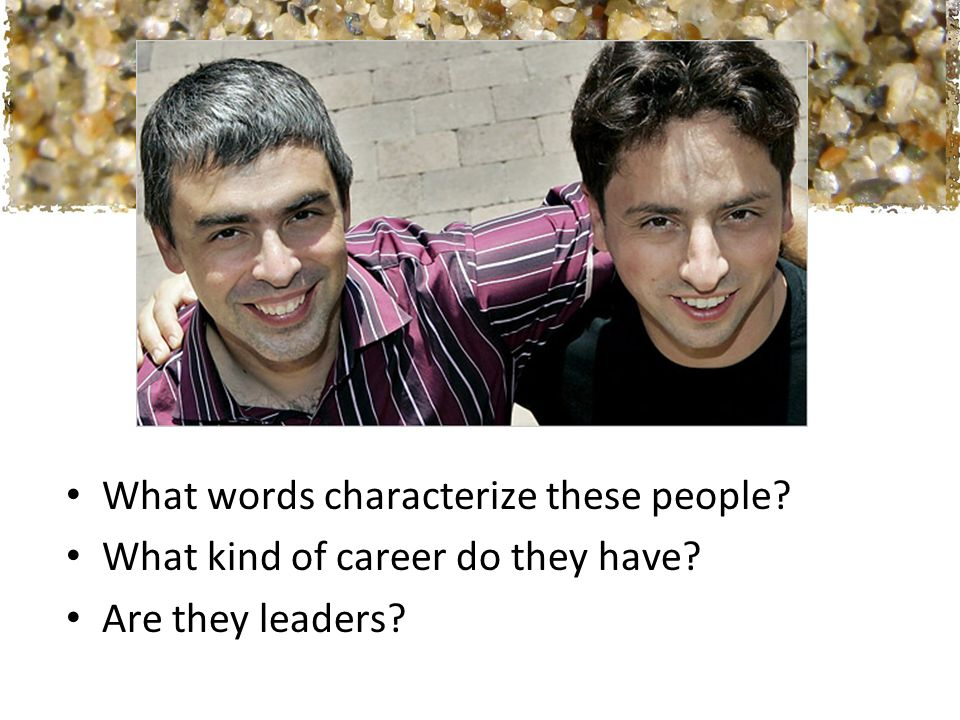 What words characterize these people? What kind of career do they have? Are they leaders?