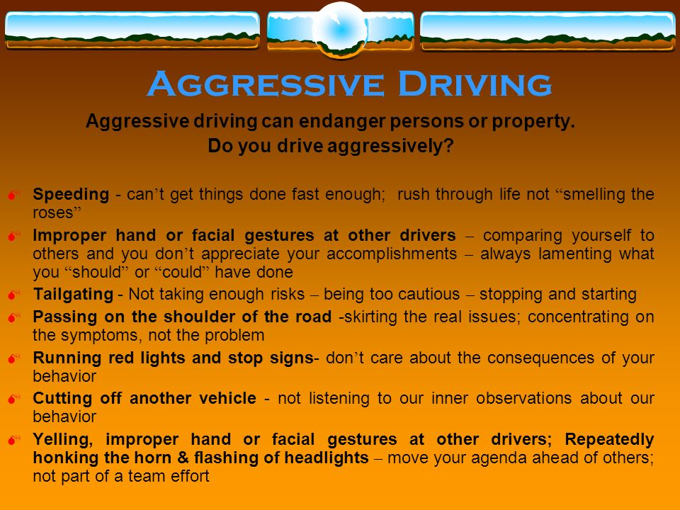 Aggressive Driving Aggressive driving can endanger persons or property.
