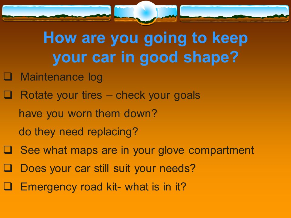How are you going to keep your car in good shape.