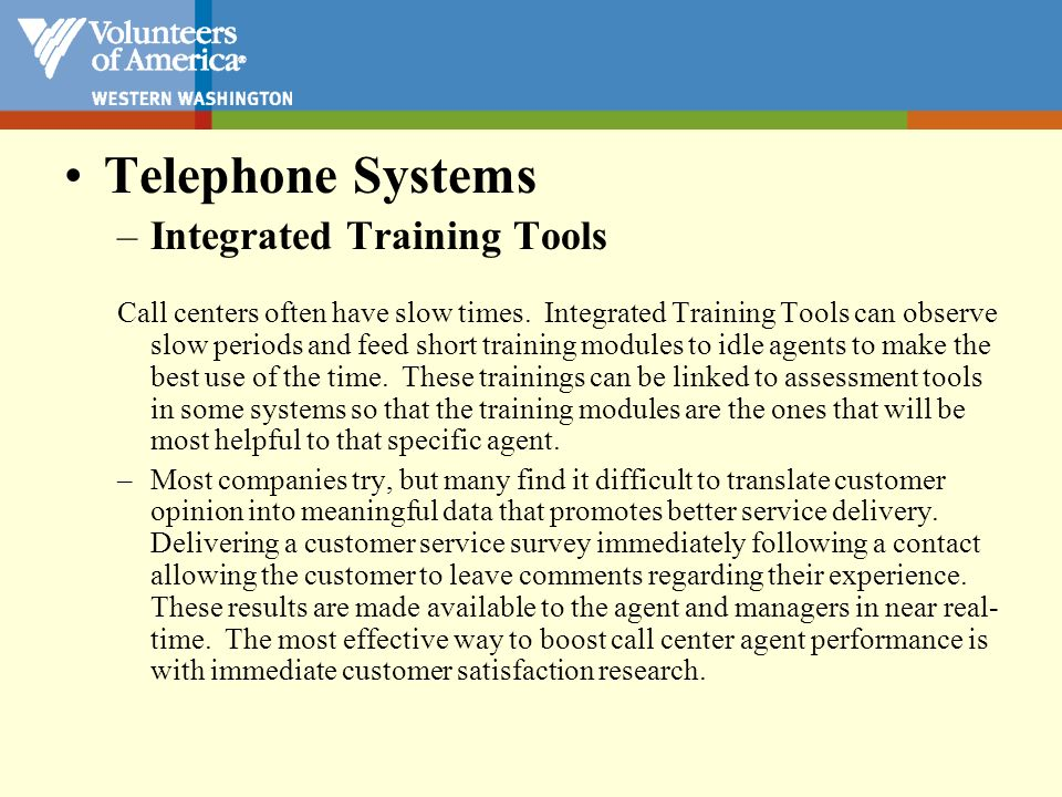 Telephone Systems –Integrated Training Tools Call centers often have slow times. Integrated Training Tools can observe slow periods and feed short tra