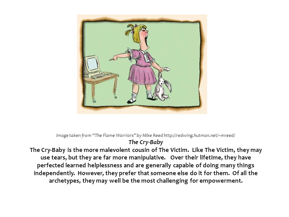 Image taken from The Flame Warriors by Mike Reed http://redwing.hutman.net/~mreed/ The Cry-Baby The Cry-Baby is the more malevolent cousin of The Victim.