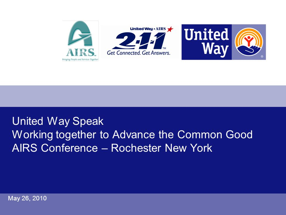 United Way Speak Working together to Advance the Common Good AIRS Conference – Rochester New York May 26, 2010