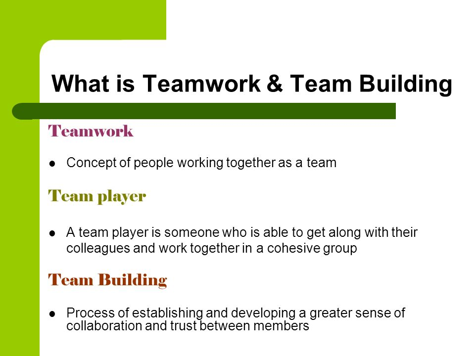 What is Teamwork & Team Building Teamwork Concept of people working together as a team Team player A team player is someone who is able to get along w