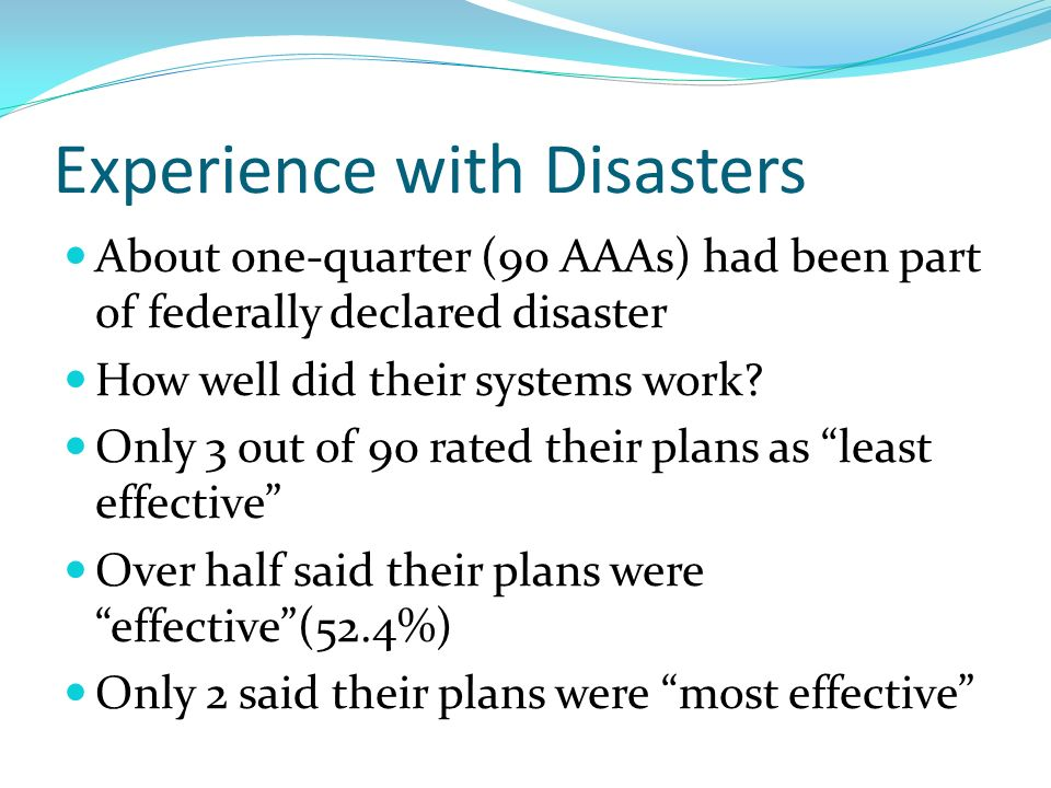 Experience with Disasters About one-quarter (90 AAAs) had been part of federally declared disaster How well did their systems work.