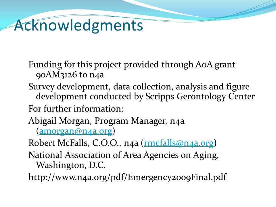 Acknowledgments Funding for this project provided through AoA grant 90AM3126 to n4a Survey development, data collection, analysis and figure development conducted by Scripps Gerontology Center For further information: Abigail Morgan, Program Manager, n4a Robert McFalls, C.O.O., n4a National Association of Area Agencies on Aging, Washington, D.C.