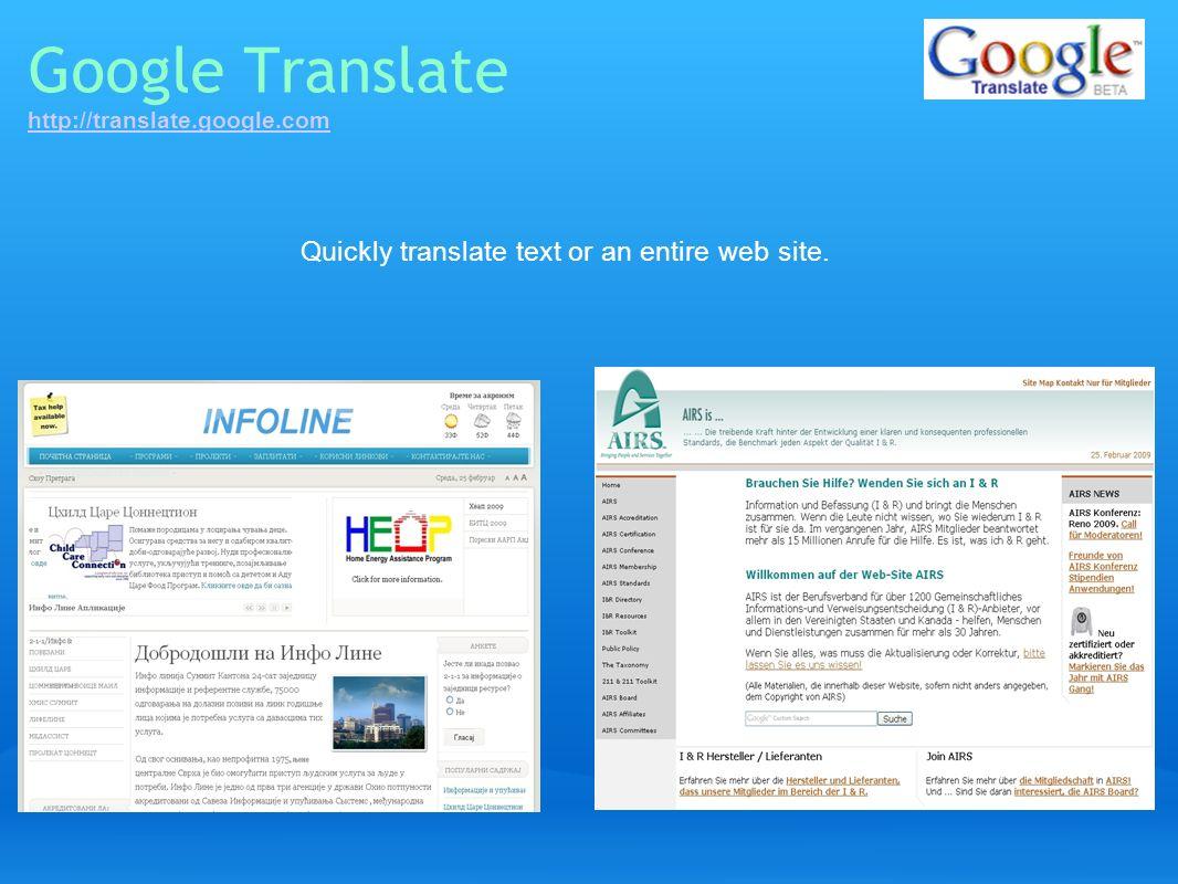 Google Translate http://translate.google.com http://translate.google.com Quickly translate text or an entire web site.