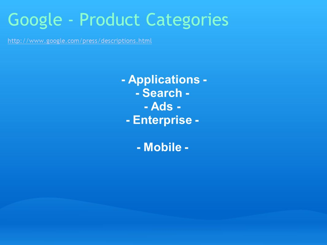 Google - Product Categories http://www.google.com/press/descriptions.html http://www.google.com/press/descriptions.html - Applications - - Search - -