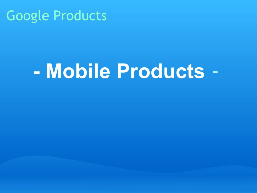Google Products - Mobile Products -