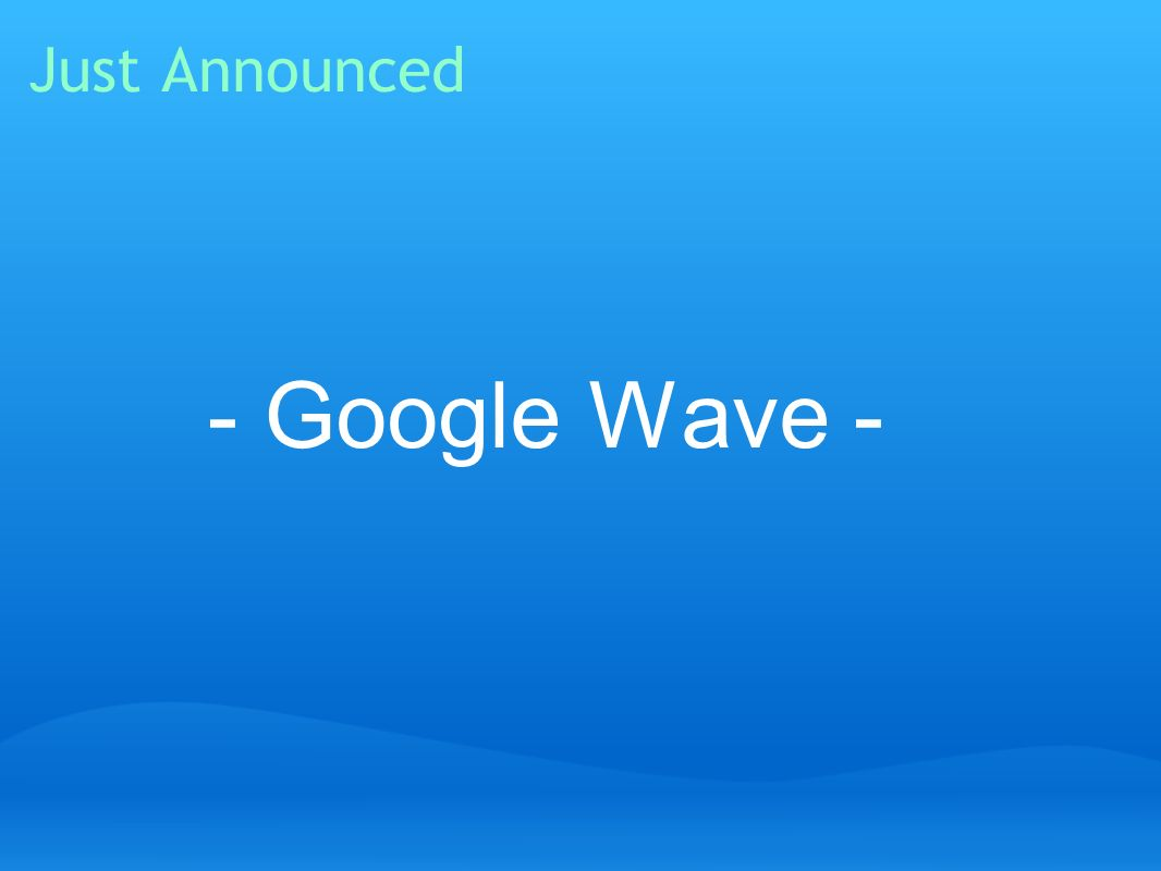 Just Announced - Google Wave -