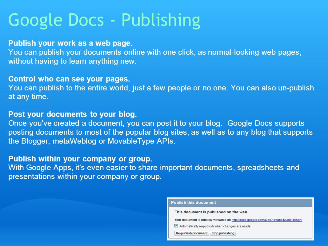 Google Docs - Publishing Publish your work as a web page. You can publish your documents online with one click, as normal-looking web pages, without h