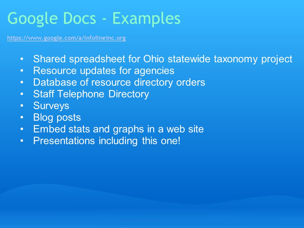 Google Docs - Examples https://www.google.com/a/infolineinc.org https://www.google.com/a/infolineinc.org Shared spreadsheet for Ohio statewide taxonom