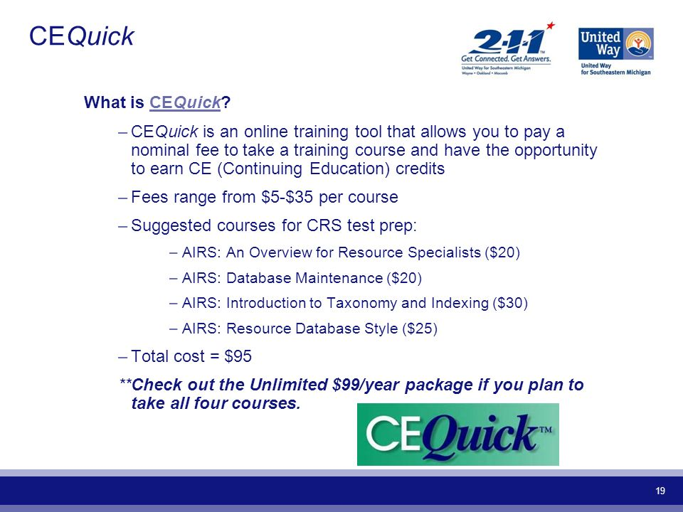 19 CEQuick What is CEQuick?CEQuick –CEQuick is an online training tool that allows you to pay a nominal fee to take a training course and have the opp