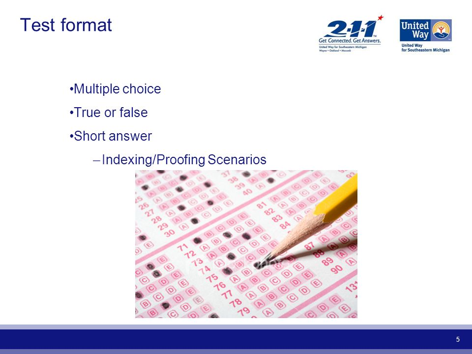 5 Test format Multiple choice True or false Short answer –Indexing/Proofing Scenarios