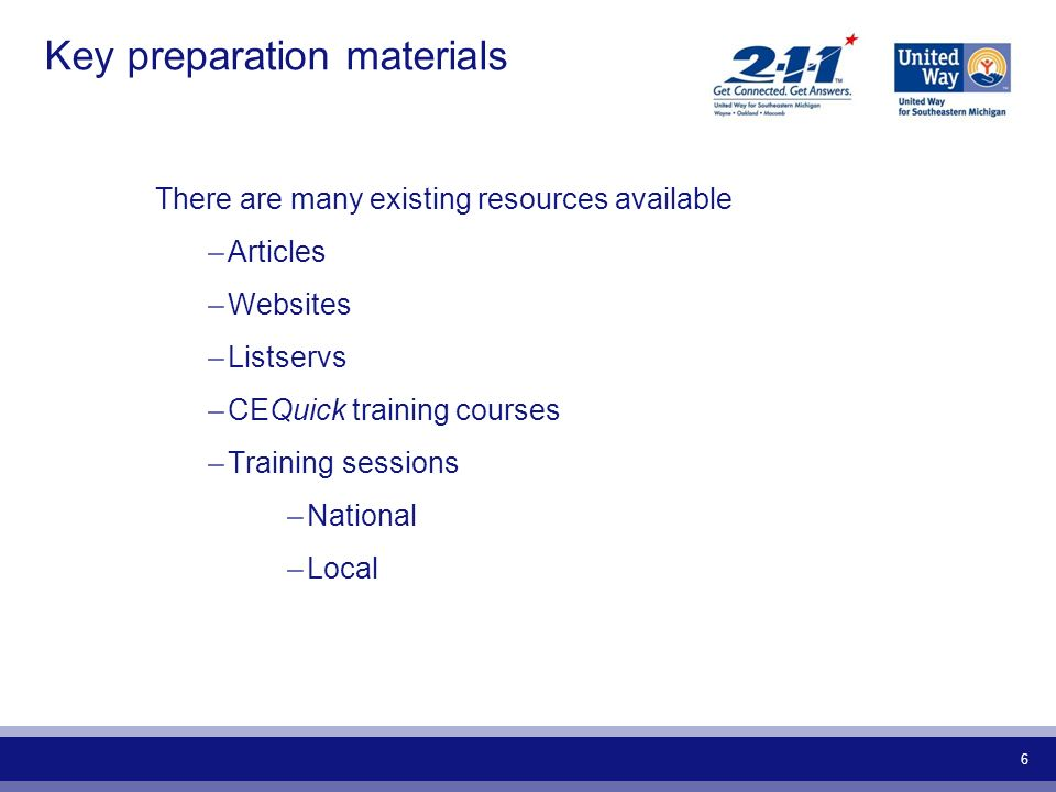 6 Key preparation materials There are many existing resources available –Articles –Websites –Listservs –CEQuick training courses –Training sessions –N