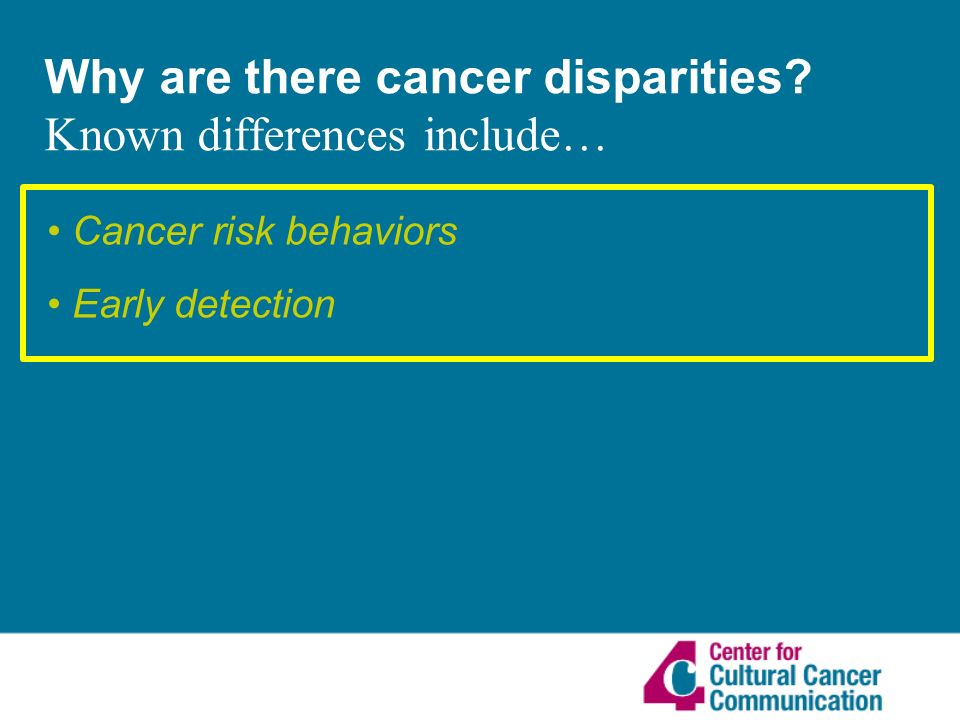 Why are there cancer disparities Known differences include… Cancer risk behaviors Early detection