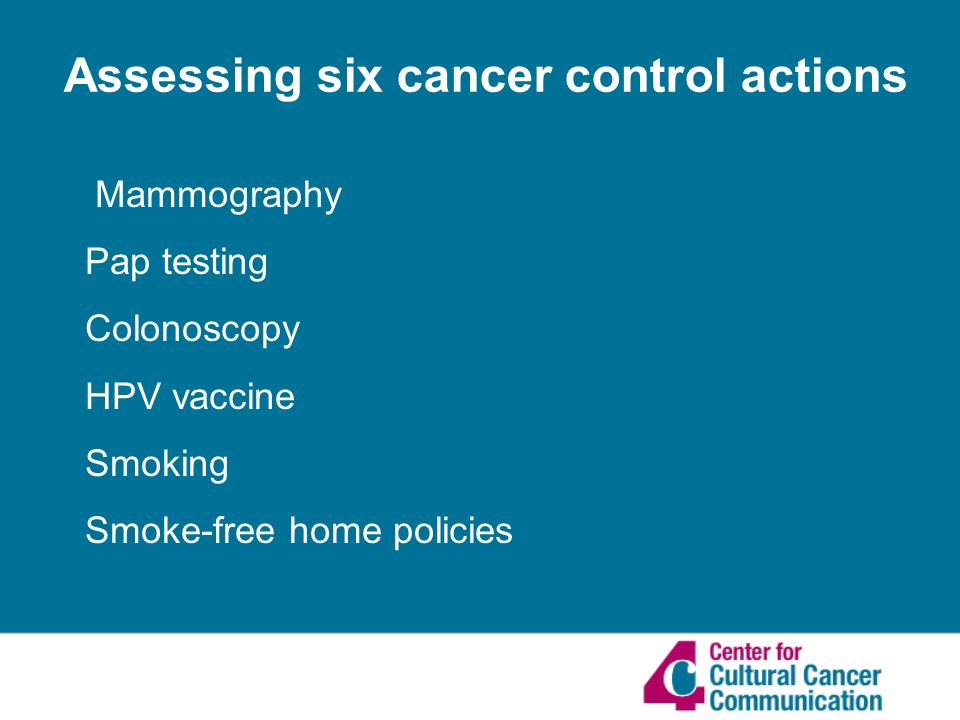 Mammography Pap testing Colonoscopy HPV vaccine Smoking Smoke-free home policies Assessing six cancer control actions