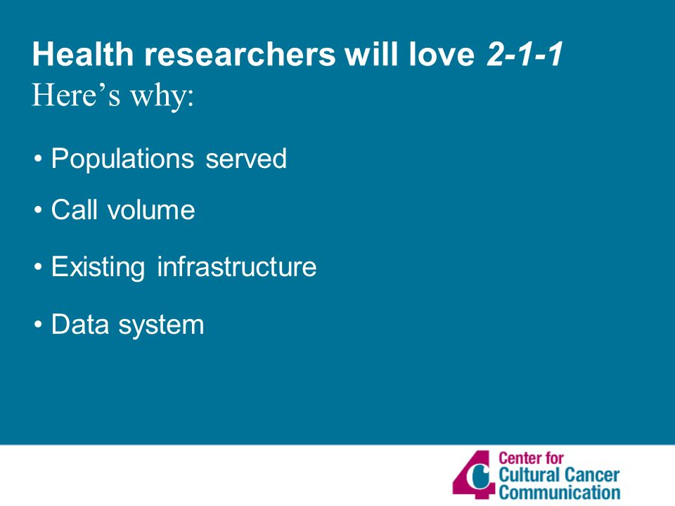 Health researchers will love Heres why: Populations served Call volume Existing infrastructure Data system