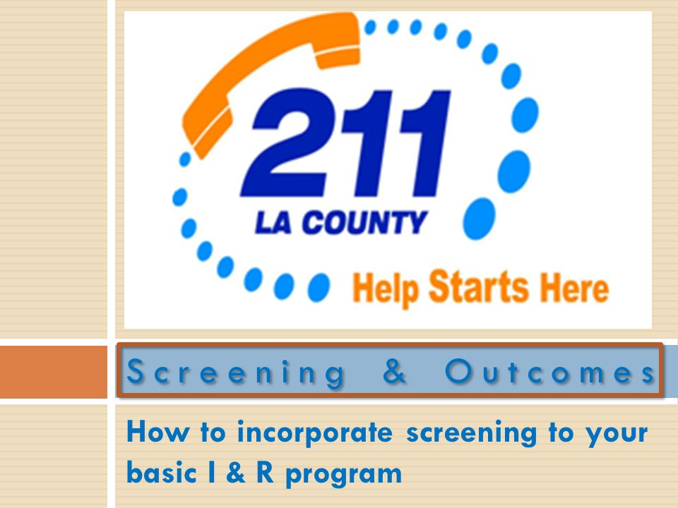 How to incorporate screening to your basic I & R program Screening & Outcomes